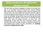 what should you do before the cleaner arrives