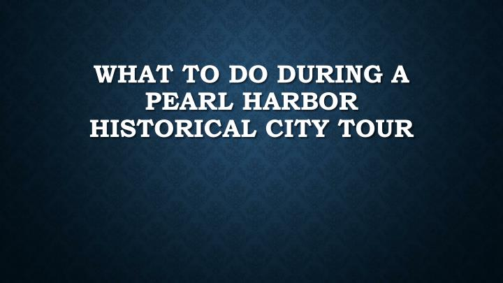 what to do during a pearl harbor historical city tour n.