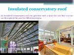 an insulated conservatory roof can generate such