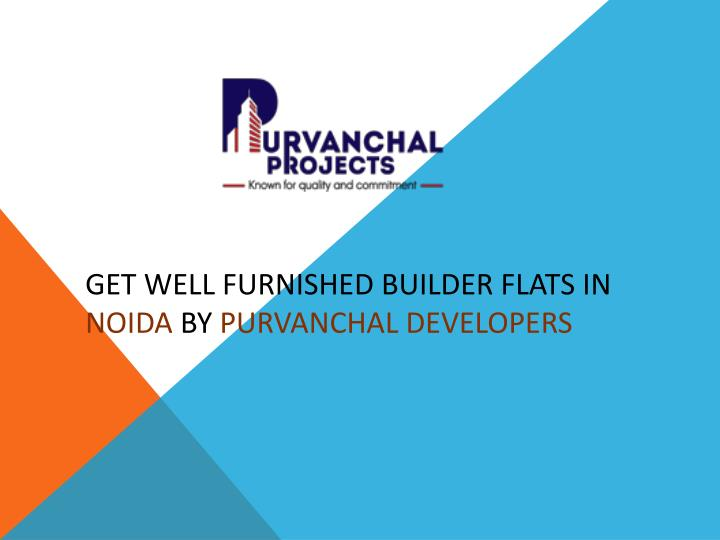 get well furnished builder flats in noida by purvanchal developers n.