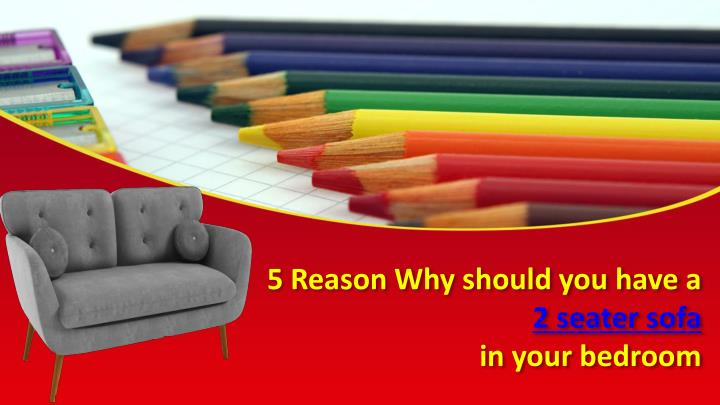 5 reason why should you have a 2 seater sofa in your bedroom n.