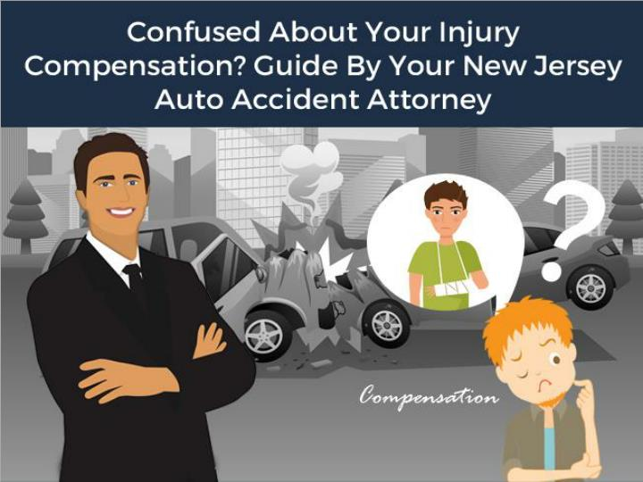 confused about your injury compensation guide by your new jersey auto accident attorney n.