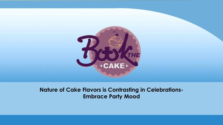 nature of cake flavors is contrasting n.