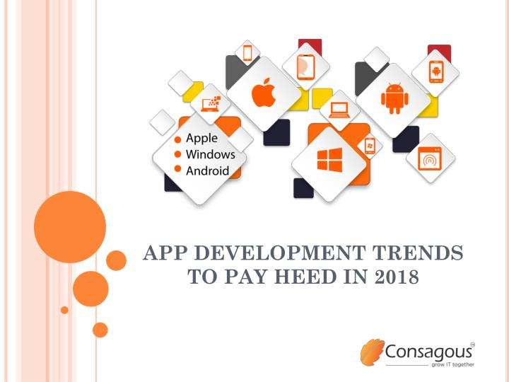 app development trends to pay heed in 2018 n.