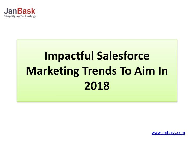 impactful salesforce marketing trends to aim in 2018 n.