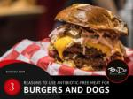 3 reasons to use antibiotic free meat for burgers and dogs