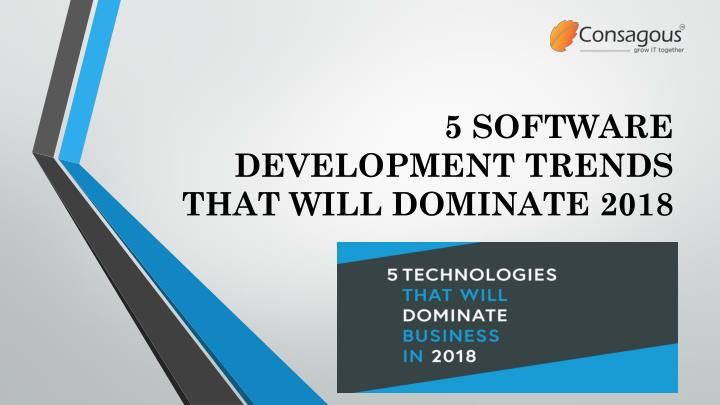 5 software development trends that will dominate 2018 n.