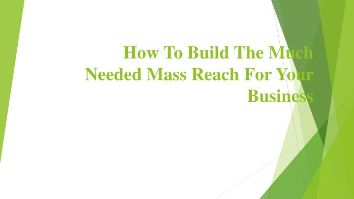 how to build the much needed mass reach for your business n.