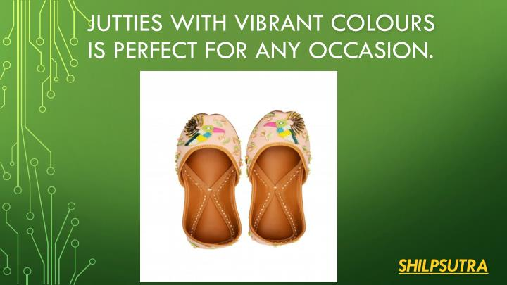 jutties with vibrant colours is perfect for any occasion n.