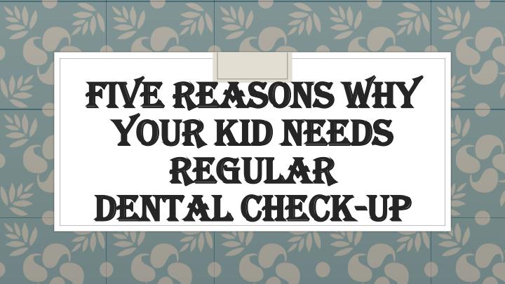 five reasons why your kid needs regular dental check up n.