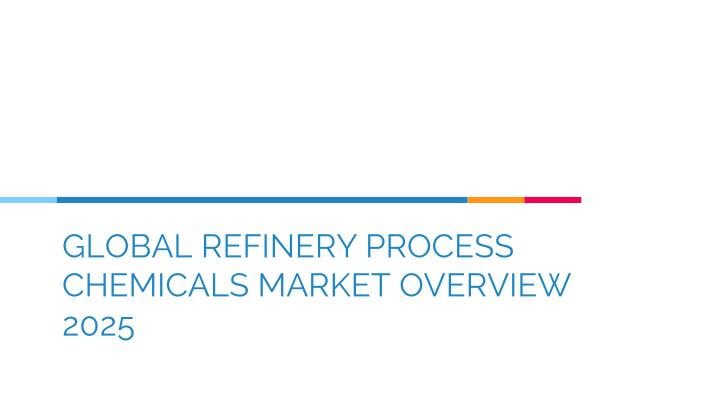 global refinery process chemicals market overview 2025 n.