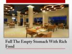 full the empty stomach with rich food