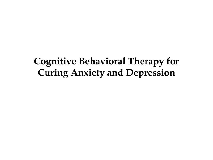 cognitive behavioral therapy for curing anxiety and depression n.