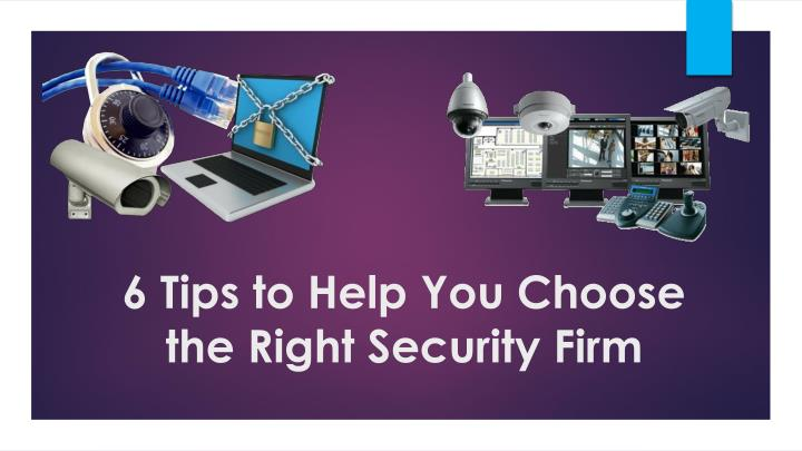 6 tips to help you choose the right security firm n.