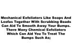 mechanical exfoliators like soaps and loofas