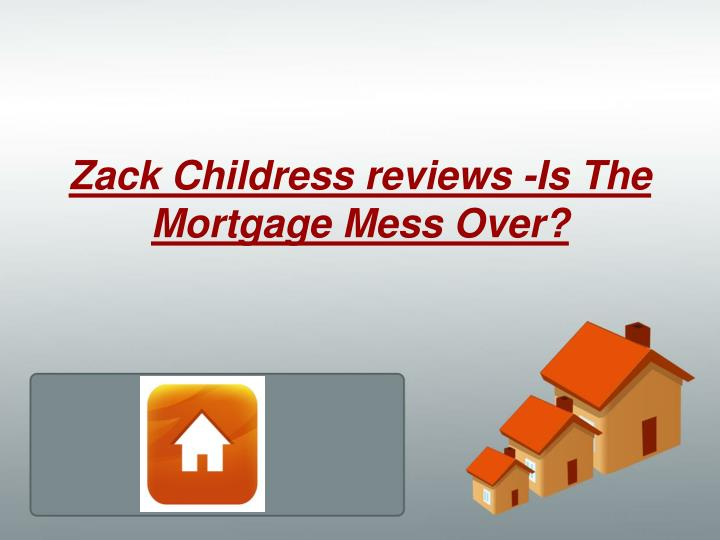 zack childress reviews is the mortgage mess over n.