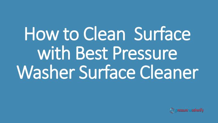 how to clean surface with best pressure washer surface cleaner n.