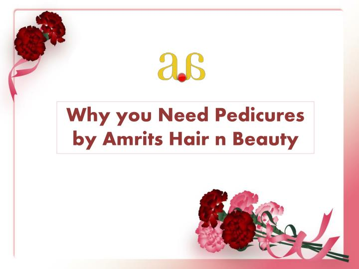 why you need pedicures by amrits hair n beauty n.