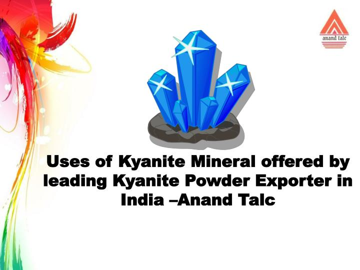 uses of kyanite mineral offered by leading n.