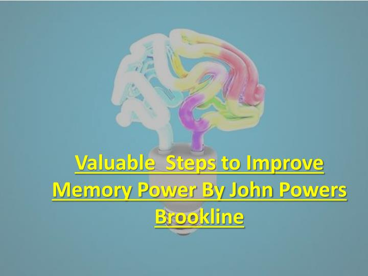 valuable steps to improve memory power by john powers brookline n.