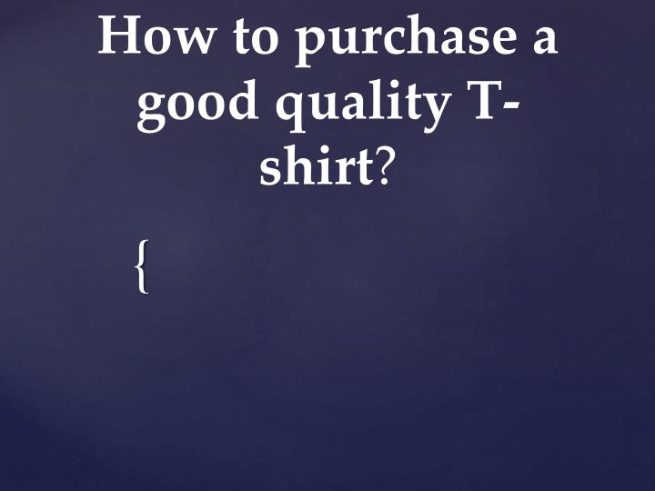 how to purchase a good quality t shirt n.