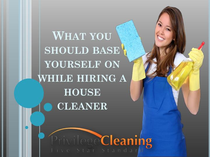 what you should base yourself on while hiring a house cleaner n.