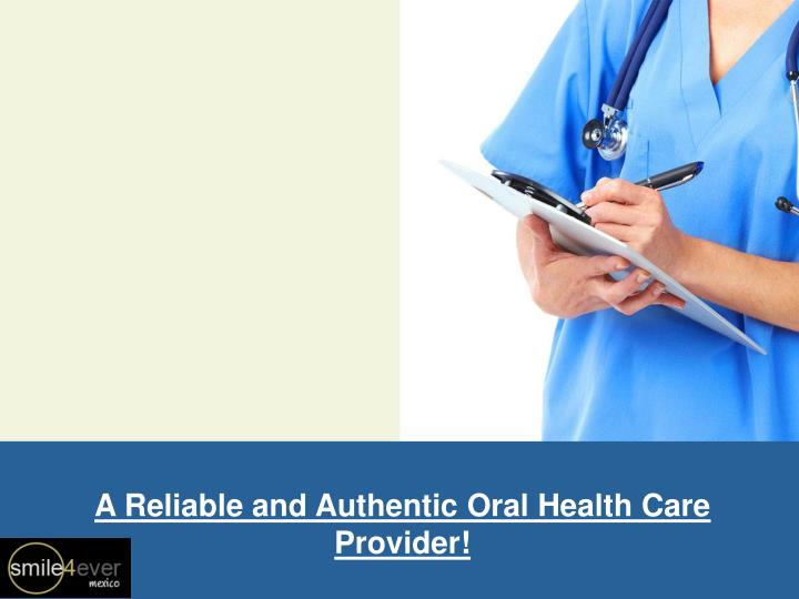 a reliable and authentic oral health care provider n.