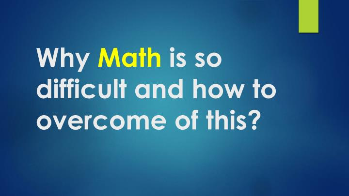 why math is so difficult and how to overcome of this n.