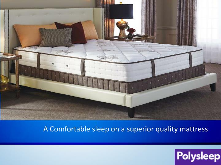 a comfortable sleep on a superior quality mattress n.