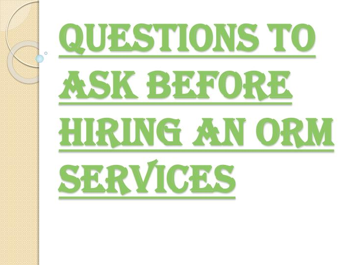 questions to ask before hiring an orm services n.