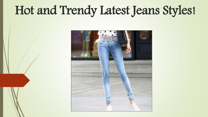 hot and trendy latest jeans styles n.