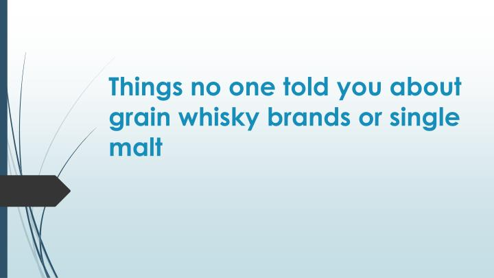 things no one told you about grain whisky brands or single malt n.
