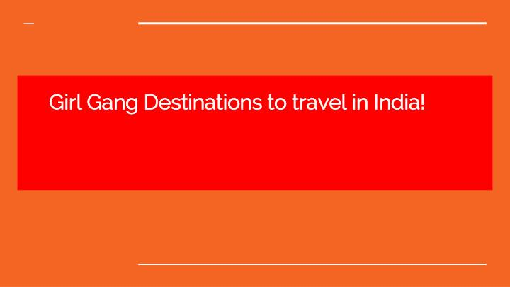 girl gang destinations to travel in india n.