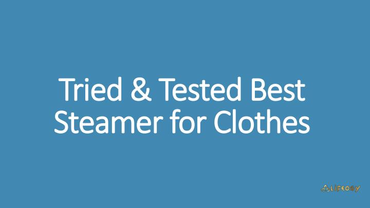 tried tested best steamer for clothes n.