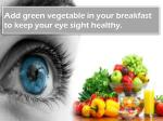 add green vegetable in your breakfast to keep your eye sight healthy