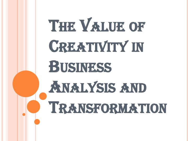 the value of creativity in business analysis and transformation n.