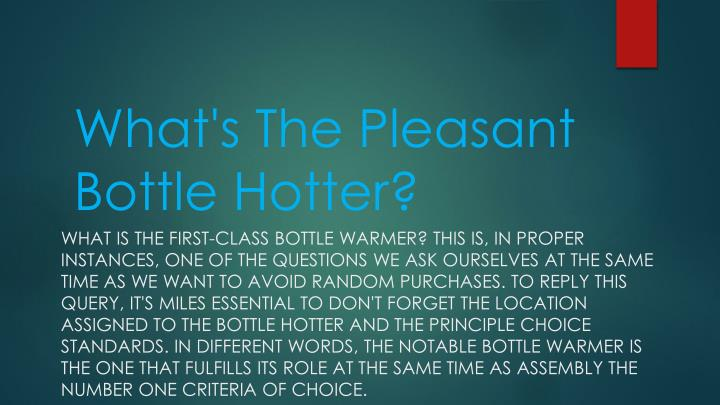 what s the pleasant bottle hotter n.