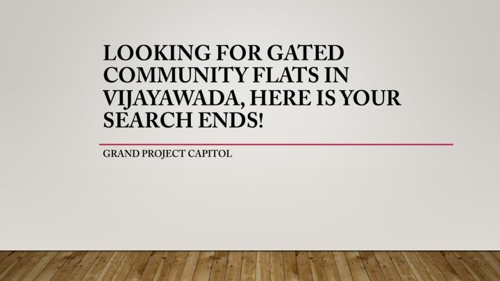 looking for gated community flats in vijayawada here is your search ends n.