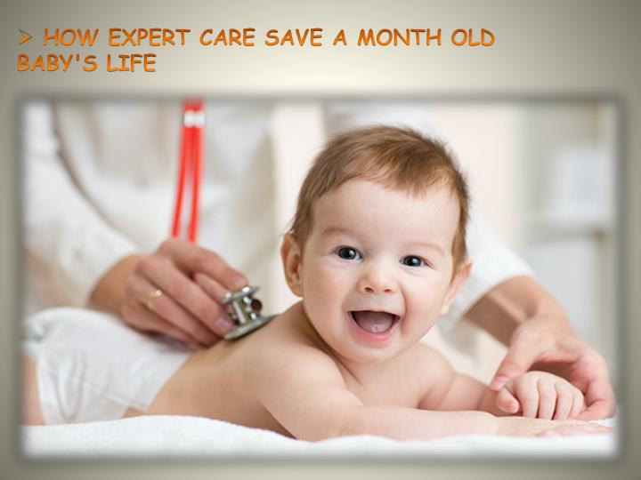 how expert care save a month old baby s life n.