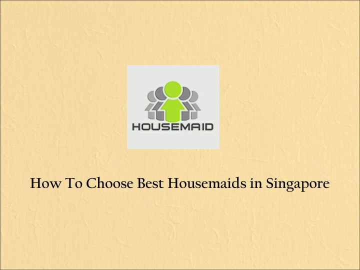 how to choose best housemaids in singapore n.