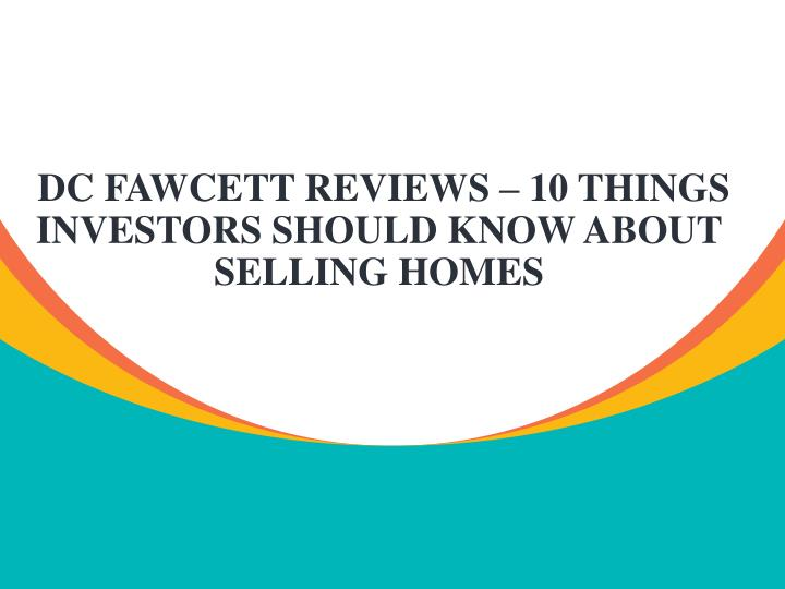 dc fawcett reviews 10 things investors should know about selling homes n.