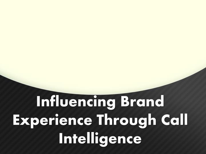 influencing brand experience through call intelligence n.