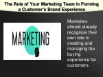 the role of your marketing team in forming a customer s brand experience