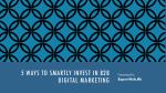 5 ways to smartly invest in b2b digital marketing