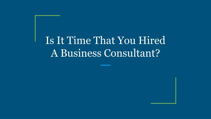 is it time that you hired a business consultant n.