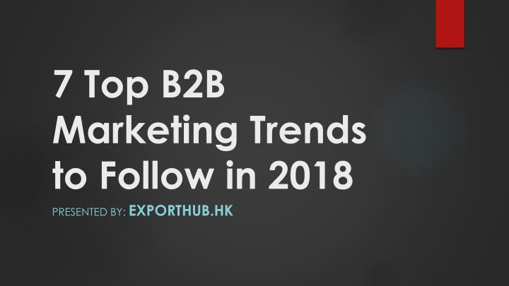 7 top b2b marketing trends to follow in 2018 n.