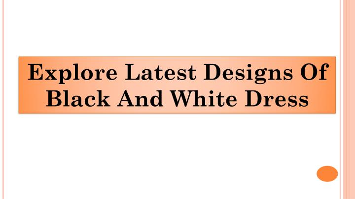 explore latest designs of black and white dress n.