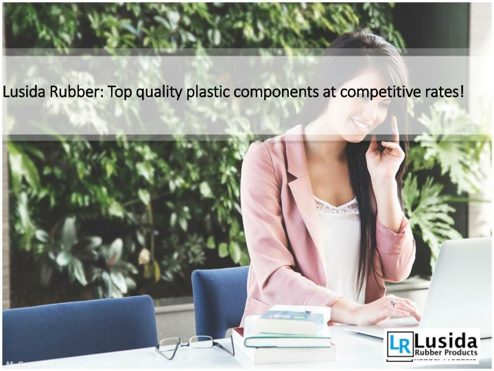 lusida rubber top quality plastic components at competitive rates n.
