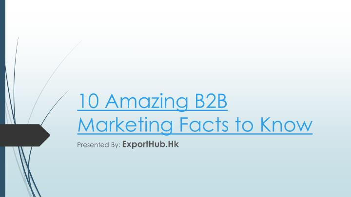 10 amazing b2b marketing facts to know n.