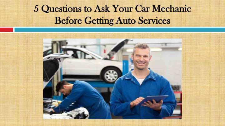 5 questions to ask your car mechanic before getting auto services n.